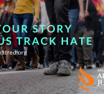 Tell your story to help us track hate incidents at StandAgainstHatred.org.